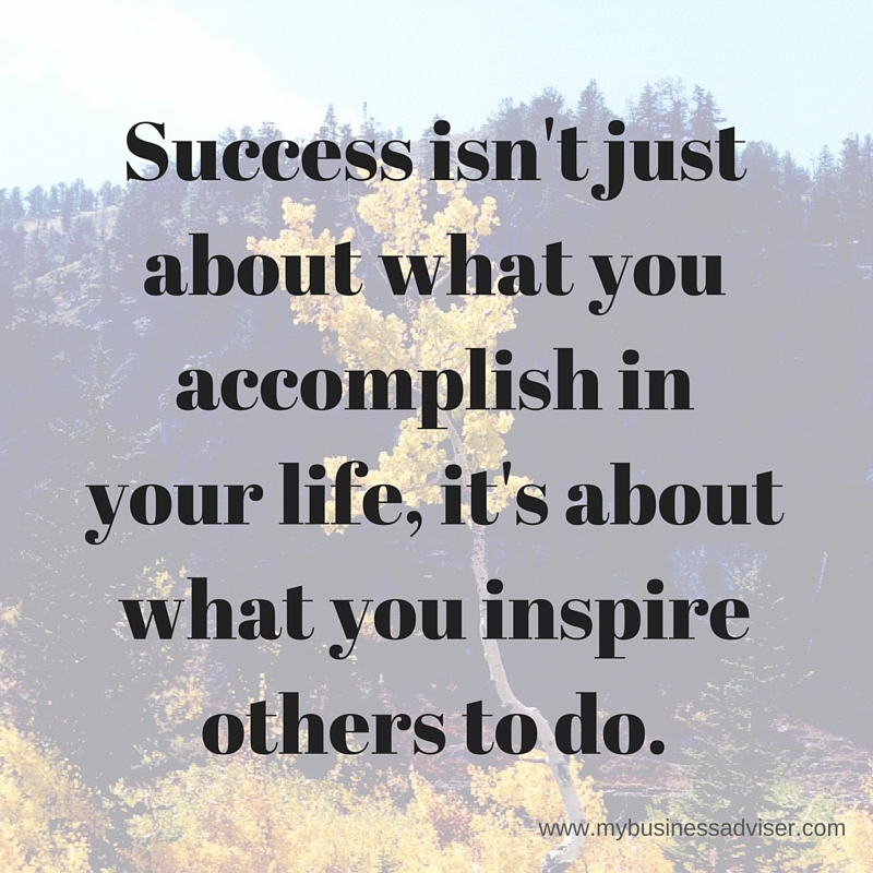 Success isn't just about what you accomplish in your life, it's about what you inspire others to do. (1)