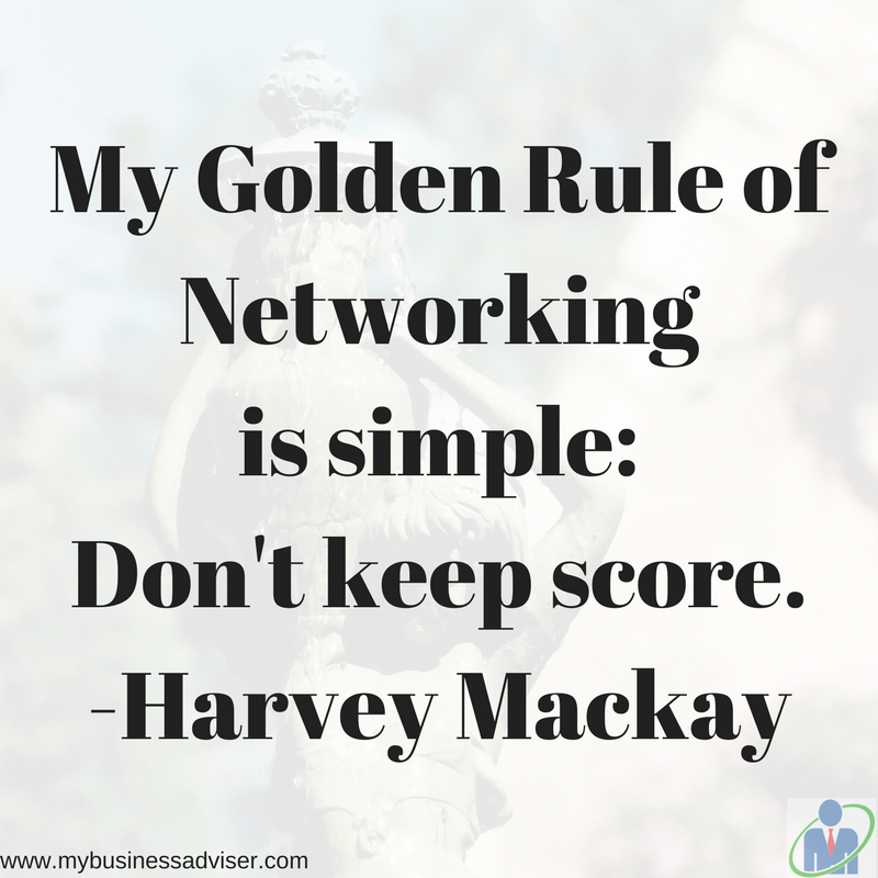 My Golden Rule of Networking is simple- Don't keep score. Harvey Mackay.png