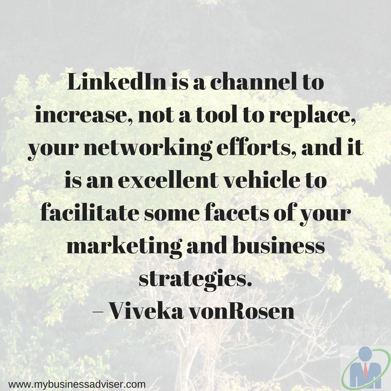 "LinkedIn is a channel to increase, not a tool to replace, your networking efforts, and it is an excellent vehicle to facilitate some facets of your marketing and business strategies."" – Viveka vonRosen (@LinkedInExpe.png"