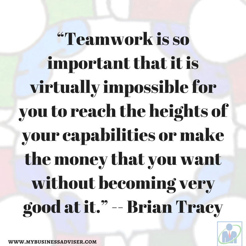 """""""Teamwork is so important that it is virtually impossible for you to reach the heights of your capabilities or make the money that you want without becoming very good at it."""" -- Bria"""