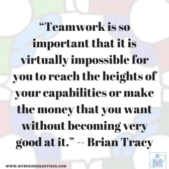 """Teamwork is so important that it is virtually impossible for you to reach the heights of your capabilities or make the money that you want without becoming very good at it."" -- Bria"