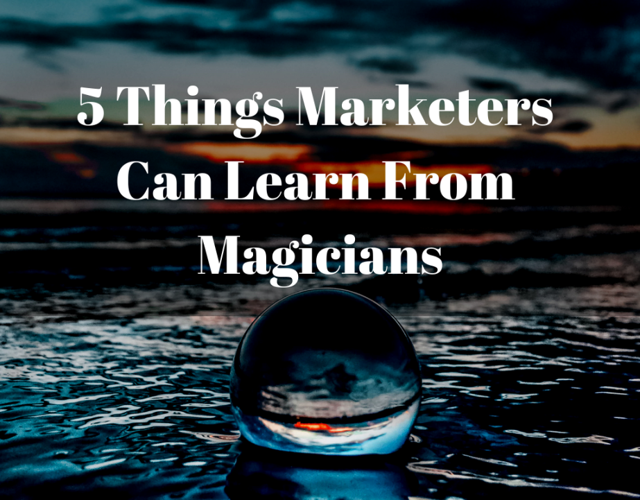 5 Things Marketers Can Learn From Magicians