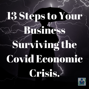 13 Steps to Your Business Surviving the Covid Economic Crisis.